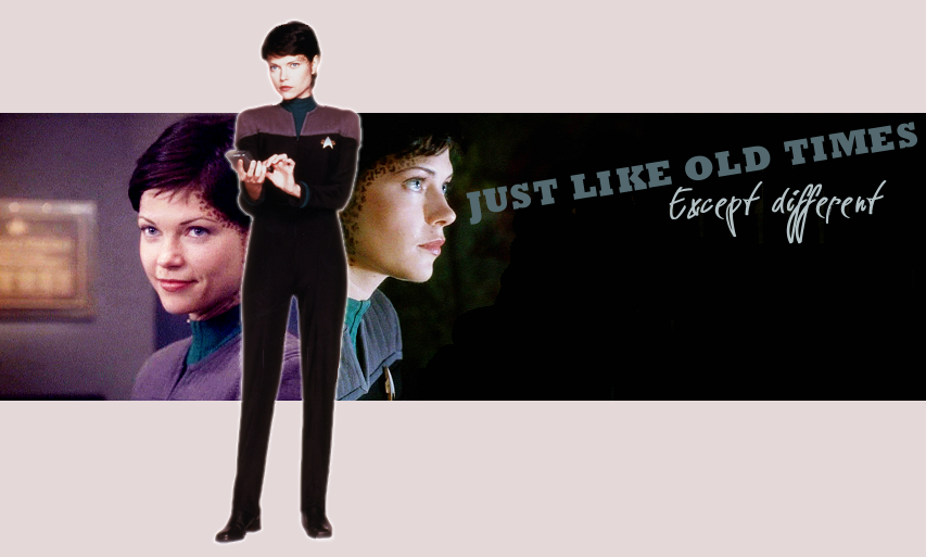 Just like old times  Except, different  The Ezri Dax Fanlisting